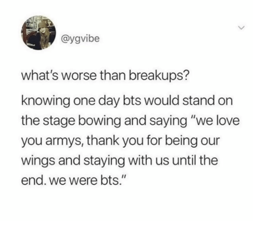 "Love, Thank You, and Wings: @ygvibe  what's worse than breakups?  knowing one day bts would stand on  the stage bowing and saying ""we love  you armys, thank you for being our  wings and staying with us until the  end. we were bts."""