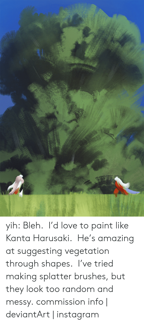 Instagram, Love, and Target: yih: Bleh. I'd love to paint like Kanta Harusaki. He's amazing at suggesting vegetation through shapes. I've tried making splatter brushes, but they look too random and messy. commission info   deviantArt   instagram