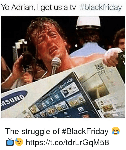 Struggle, Yo, and Got: Yo Adrian, I got us a tv The struggle of #BlackFriday 😂📺😓 https://t.co/tdrLrGqM58
