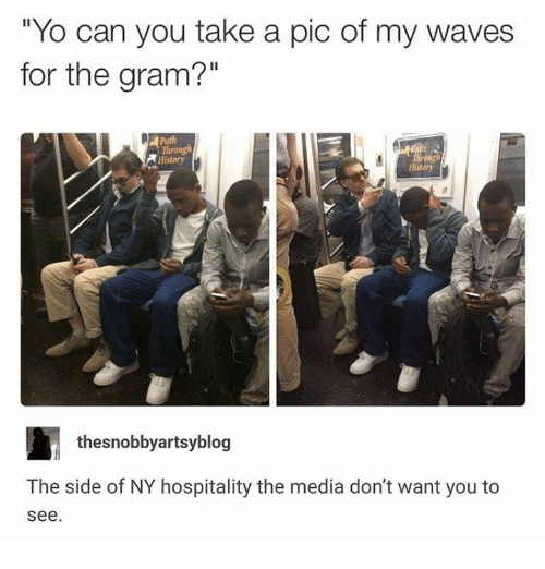 "Waves, Yo, and History: ""Yo can you take a pic of my waves  for the gram?""  Path  Throng  History  History  thesnobbyartsyblog  The side of NY hospitality the media don't want you to  see"