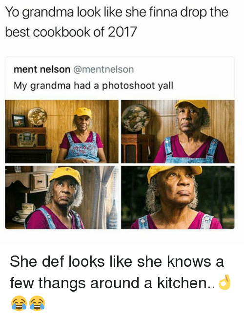 Grandma, Memes, and She Knows: Yo grandma look like she finna drop the  best cookbook of 2017  ment nelson @mentnelson  My grandma had a photoshoot yall She def looks like she knows a few thangs around a kitchen..👌😂😂