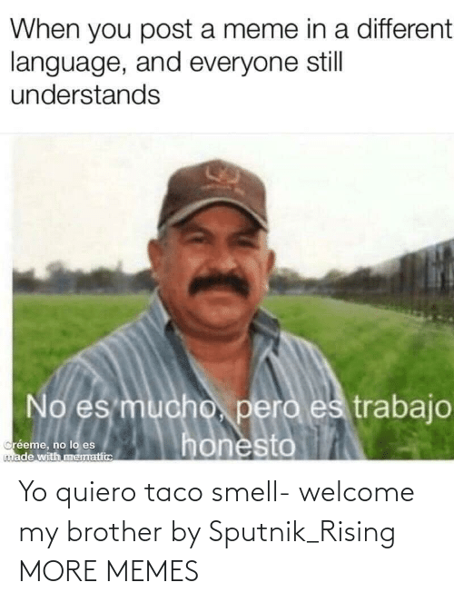 Smell: Yo quiero taco smell- welcome my brother by Sputnik_Rising MORE MEMES