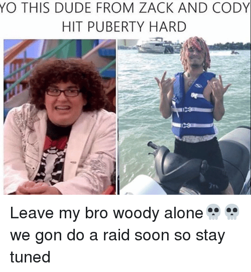 Memes, Puberty, and 🤖: YO THIS DUDE FROM ZACK AND CODY  HIT PUBERTY HARD Leave my bro woody alone💀💀 we gon do a raid soon so stay tuned