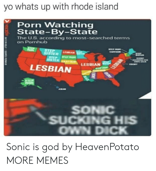 Dank, God, and Memes: yo whats up with rhode island  Porn Watching  State-By-State  The U.S. according to most-searched terms  on Pornhub  E  STEP MON  LESBIAN  STER  STEP STEP MOM  SONNC  TER  LESBIAN  LESBIAN  HOM  ALAN  SONIC  SUCKING HIS  OWN DICK Sonic is god by HeavenPotato MORE MEMES