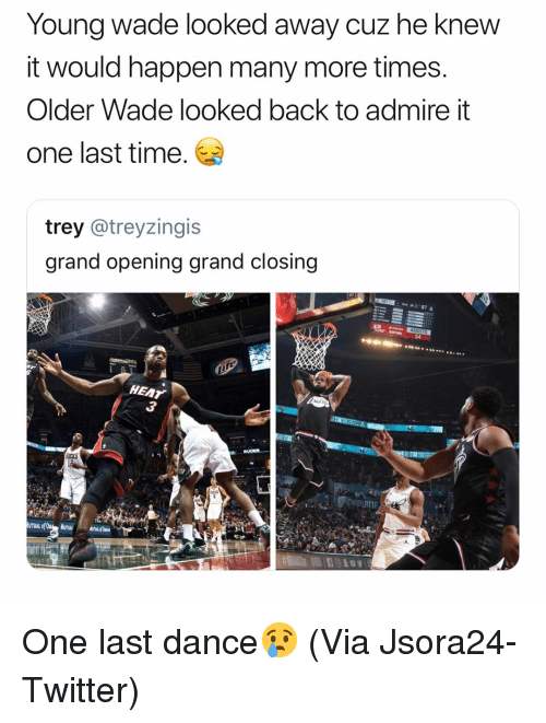 Basketball, Nba, and Sports: Yo  y cuz he knew  ung wade looked awa  it would happen many more times  Older Wade looked back to admire it  one last time  trey @treyzingis  grand opening grand closing  54  HEAr  3 One last dance😢 (Via Jsora24-Twitter)