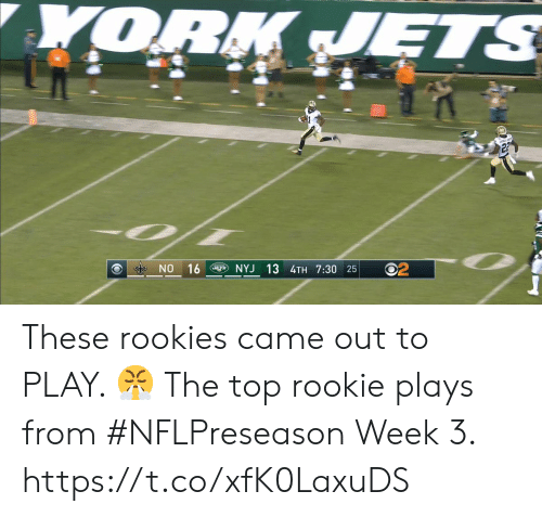 7 30: YORK JETS  NO 16  NYJ 13 4TH 7:30 25 These rookies came out to PLAY. ?  The top rookie plays from #NFLPreseason Week 3. https://t.co/xfK0LaxuDS