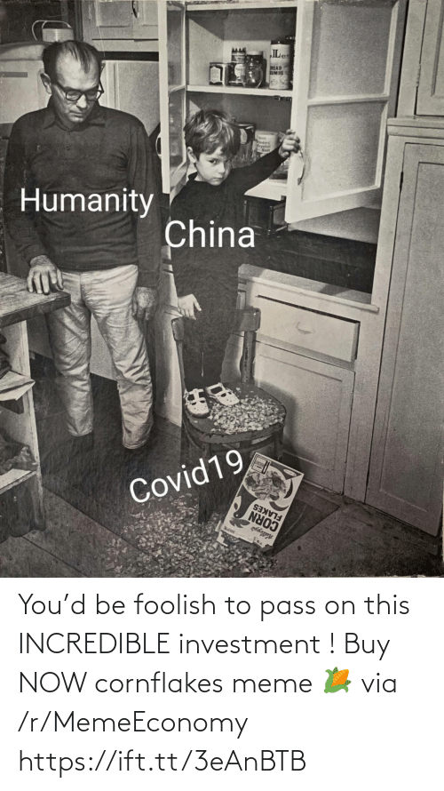foolish: You'd be foolish to pass on this INCREDIBLE investment ! Buy NOW cornflakes meme 🌽 via /r/MemeEconomy https://ift.tt/3eAnBTB