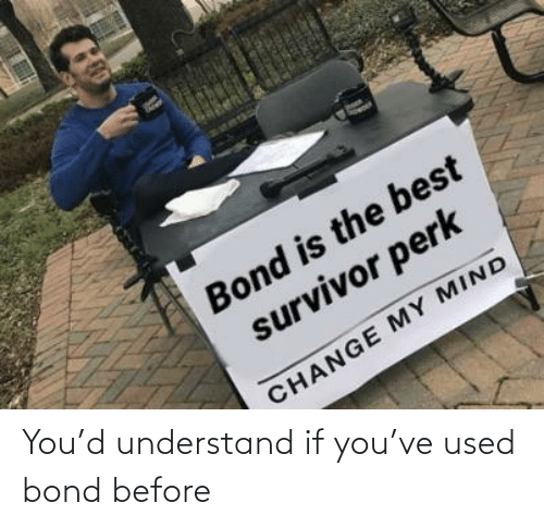 bond: You'd understand if you've used bond before