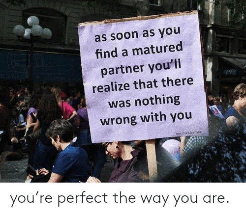 You, Perfect, and  Way: you're perfect the way you are.