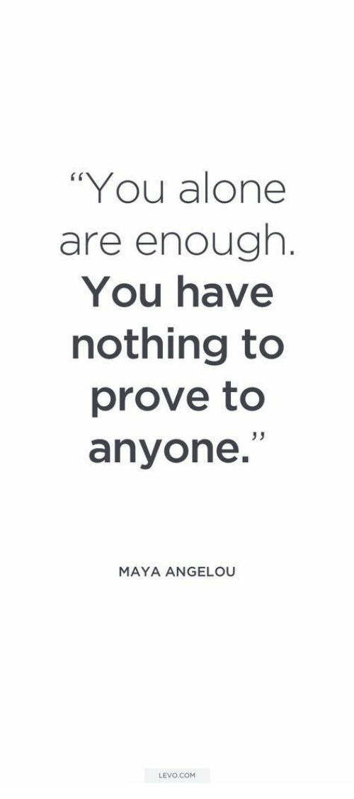 """Maya Angelou: """"You alone  are enough.  You have  nothing to  prove to  anyone.""""  MAYA ANGELOU  LEVO.COM"""