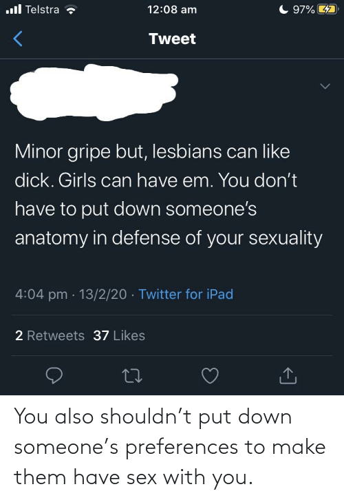 Conservative Memes: You also shouldn't put down someone's preferences to make them have sex with you.