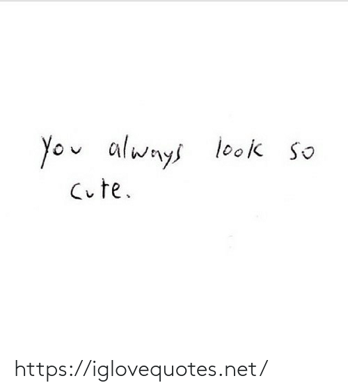 so cute: You always look so  Cute. https://iglovequotes.net/