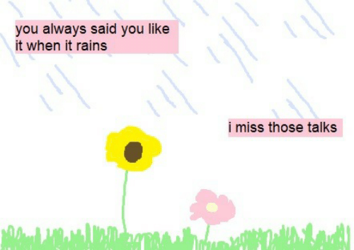 You, Miss, and Like: you always said you like  it when it rains  i miss those talks