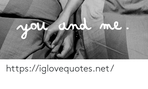 Net, You, and You and Me: you and me.  nou https://iglovequotes.net/