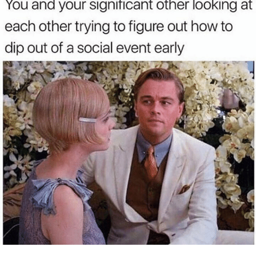 Humans of Tumblr: You and your significant other looking at  each other trying to figure out how to  dip out of a social event early