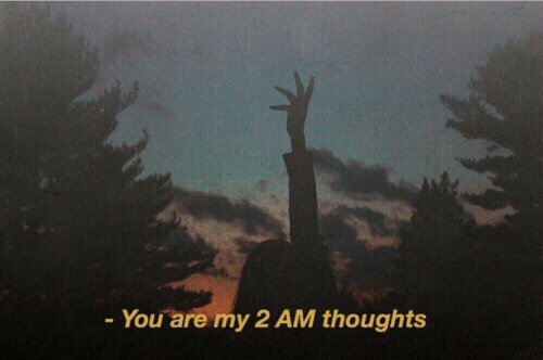 You,  Thoughts, and  My 2: - You are my 2 AM thoughts