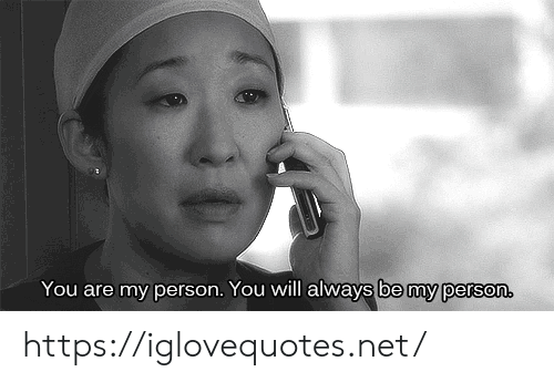 Net, Will, and You: You are my person. You will always be my person https://iglovequotes.net/