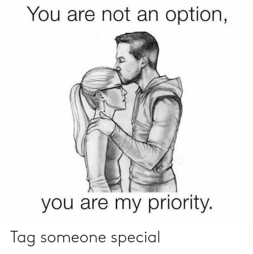 Memes, Tag Someone, and 🤖: You are not an option,  you are my priority. Tag someone special