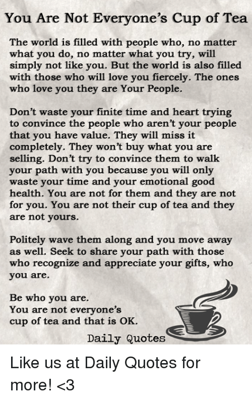 You Are Not Everyones Cup Of Tea The World Is Filled With People