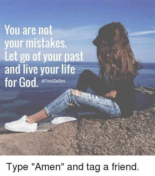You Are Not Your Mistakes Let Go Of Your Past And Live Your Life For