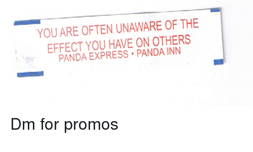 Panda, Express, and Panda Express: YOU ARE OFTEN UNAWARE OF THE  EFFECT YOU HAVE ON OTHERS  PANDA EXPRESS PANDA INN Dm for promos