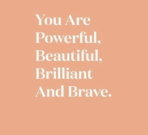 Beautiful, Brave, and Brilliant: You Are  Powerful,  Beautiful,  Brilliant  And Brave.