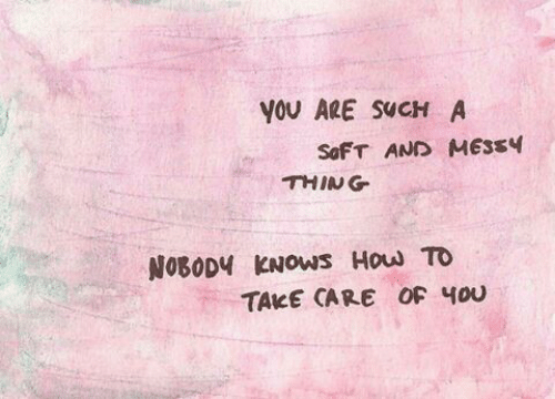 How To, How, and Take Care: YOU ARE SUCH A  SoFT AND MESS4  THING  NOBODY KNOWS How To  TAKE CARE OF Чои