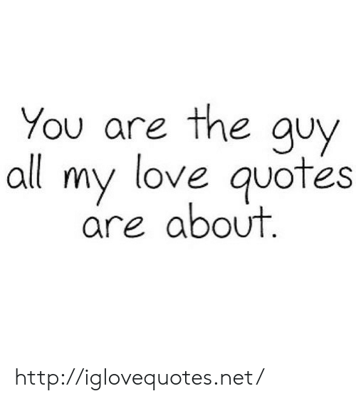 Love, Http, and Quotes: You are the au  all my love quotes  are about http://iglovequotes.net/