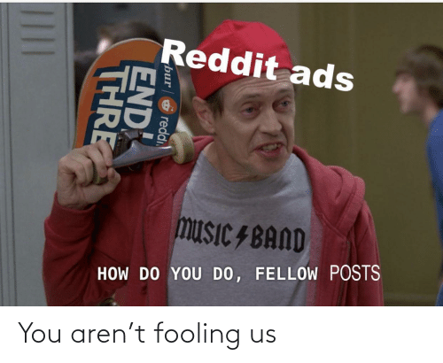Us: You aren't fooling us