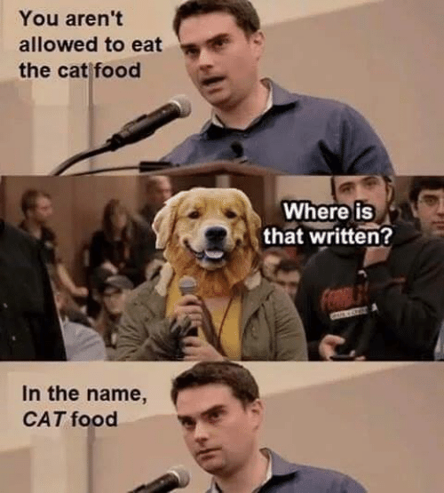 Food, Memes, and 🤖: You aren't  allowed to eat  the cat food  Where iS  that written?  In the name,  CAT food