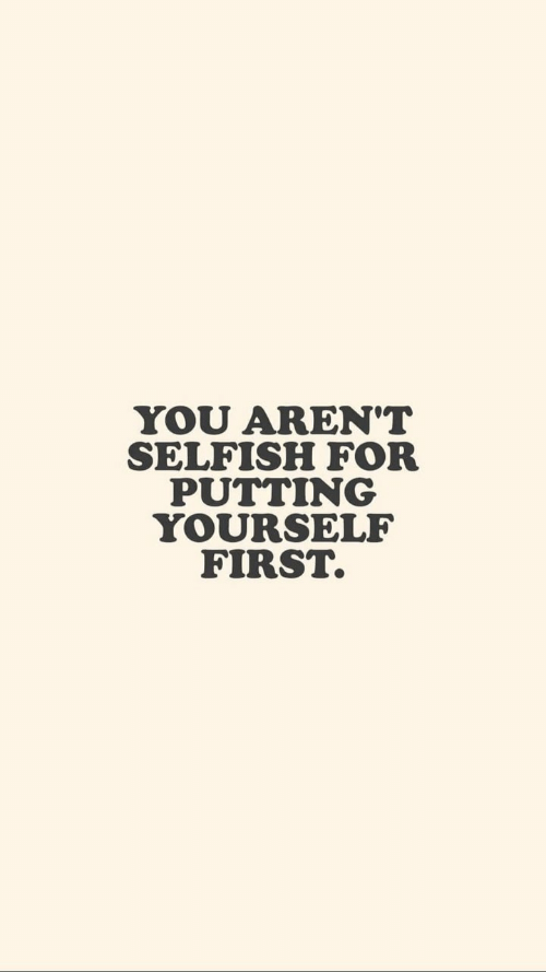 First, You, and For: YOU AREN'T  SELFISH FOR  PUTTING  YOURSELF  FIRST.