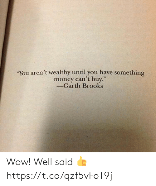"Money Cant Buy: ""You aren't wealthy until you have something  money can't buy.""  -Garth Brooks Wow! Well said 👍 https://t.co/qzf5vFoT9j"