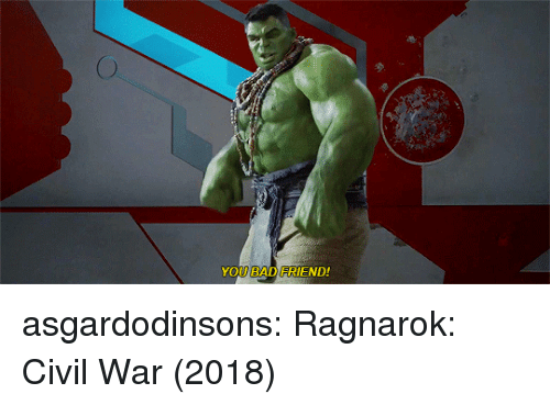 Bad, Target, and Tumblr: YOU BAD FRIEND! asgardodinsons:  Ragnarok: Civil War (2018)