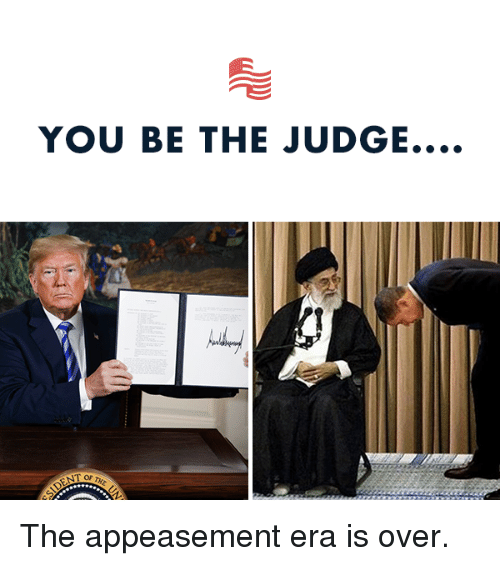 Conservative, Judge, and Era: YOU BE THE JUDGE.... The appeasement era is over.