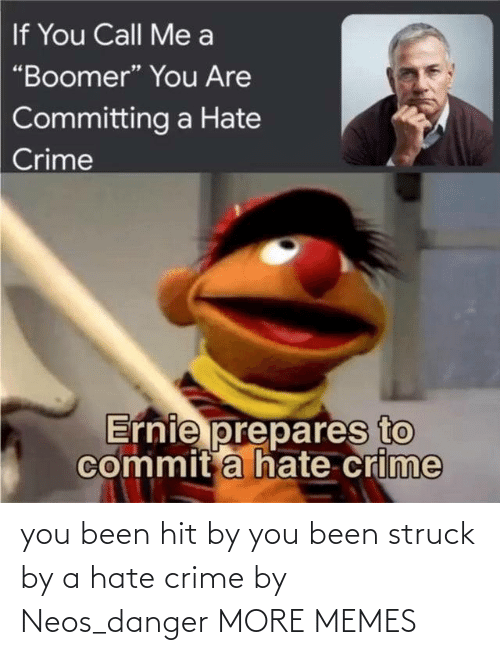 Danger: you been hit by you been struck by a hate crime by Neos_danger MORE MEMES