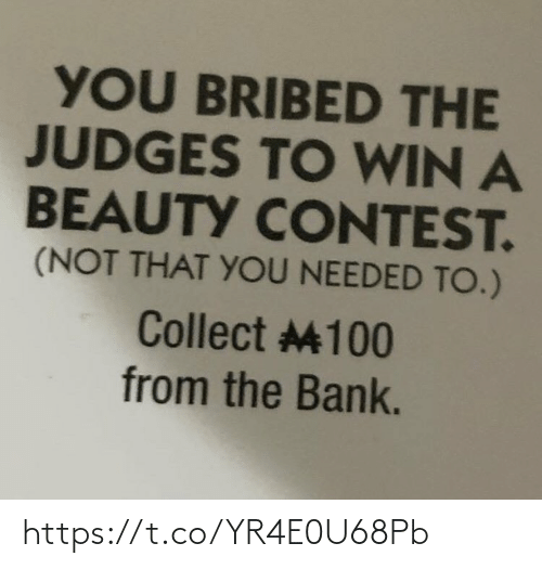 Judges: YOU BRIBED THE  JUDGES TO WIN A  BEAUTY CONTEST.  (NOT THAT YOU NEEDED TO.)  Collect 100  from the Bank. https://t.co/YR4E0U68Pb