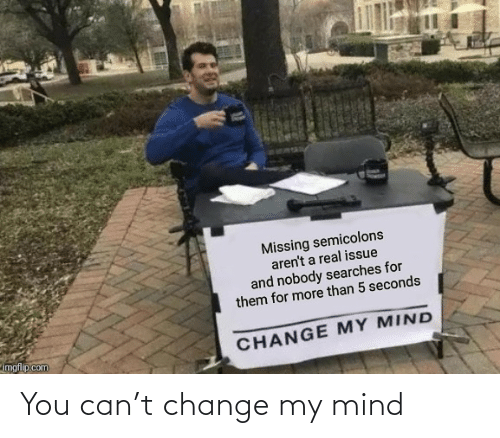 Mind: You can't change my mind