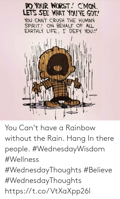 Rainbow: You Can't have a Rainbow  without the Rain. Hang In there people.  #WednesdayWisdom #Wellness  #WednesdayThoughts #Believe  #WednesdayThoughts https://t.co/VtXaXpp26l
