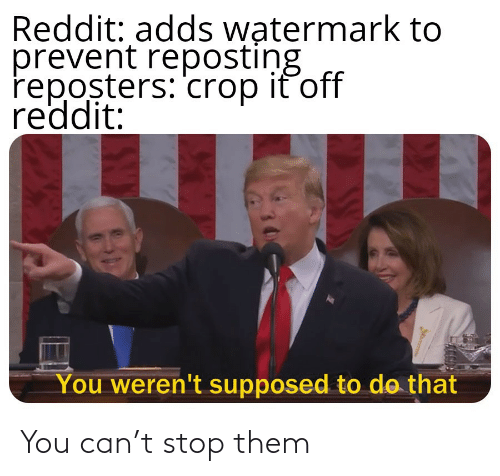 them: You can't stop them