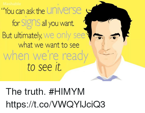 "Memes, Truth, and 🤖: ""You can ask the  universe  for SIgnS all you want.  But ultimately, we only see  what we want to see  when were ready  to see it. The truth. #HIMYM https://t.co/VWQYlJciQ3"