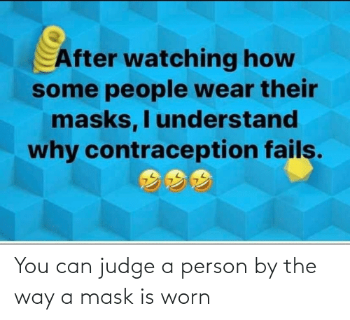 person: You can judge a person by the way a mask is worn