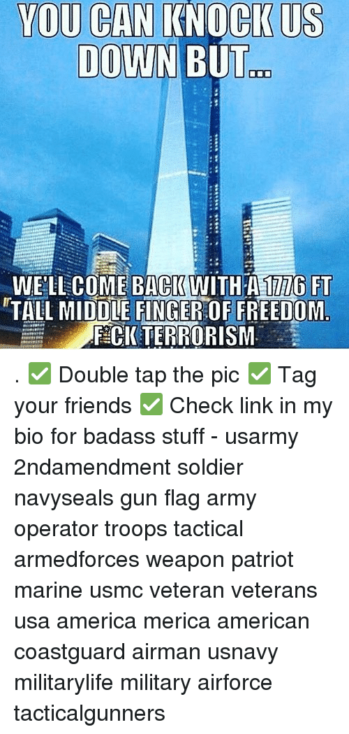 America, Friends, and Memes: YOU CAN KNOCK U  DOVWN BUT  WE'LLCOME BACKWITH A177 FT  TALL MIDDLE FINGER:OF FREEDOM  F CI TERRORISM . ✅ Double tap the pic ✅ Tag your friends ✅ Check link in my bio for badass stuff - usarmy 2ndamendment soldier navyseals gun flag army operator troops tactical armedforces weapon patriot marine usmc veteran veterans usa america merica american coastguard airman usnavy militarylife military airforce tacticalgunners