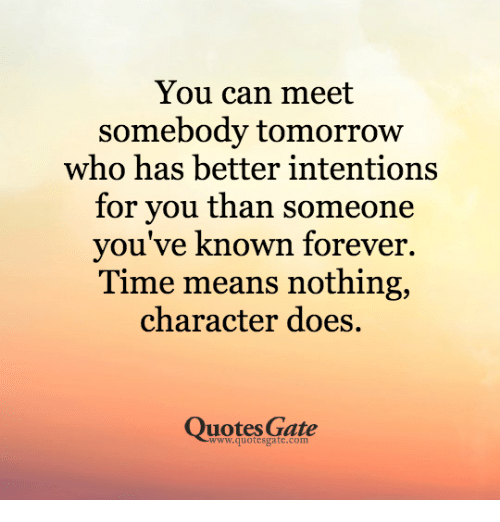 You Can Meet Somebody Tomorrow Who Has Better Intentions For You