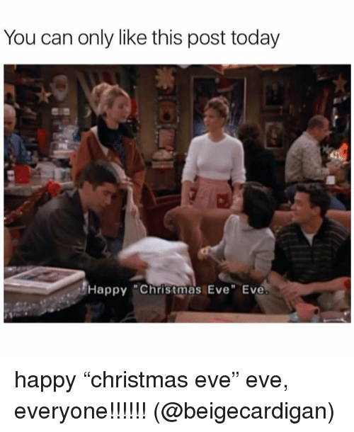 """Christmas Eve Eve: You can only like this post today  Happy """"Christmas Eve"""" Eve happy """"christmas eve"""" eve, everyone!!!!!! (@beigecardigan)"""