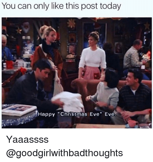 """Christmas Eve Eve: You can only like this post today  Happy """"Christmas Eve Eve. Yaaassss @goodgirlwithbadthoughts"""