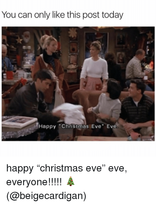 """Christmas Eve Eve: You can only like this post today  Happy """"Christmas Eve"""" Eve happy """"christmas eve"""" eve, everyone!!!!! 🎄 (@beigecardigan)"""