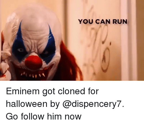Eminem, Halloween, and Memes: YOU CAN RUN Eminem got cloned for halloween by @dispencery7. Go follow him now