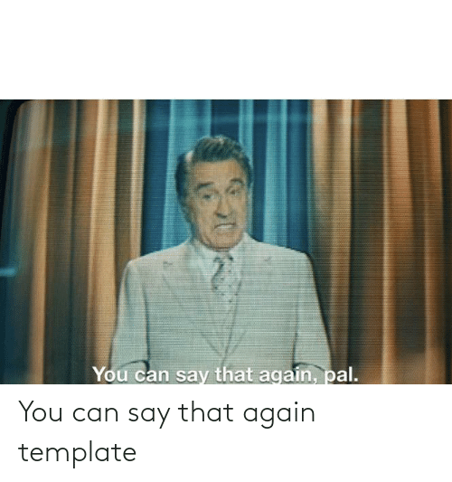 say that again: You can say that again template