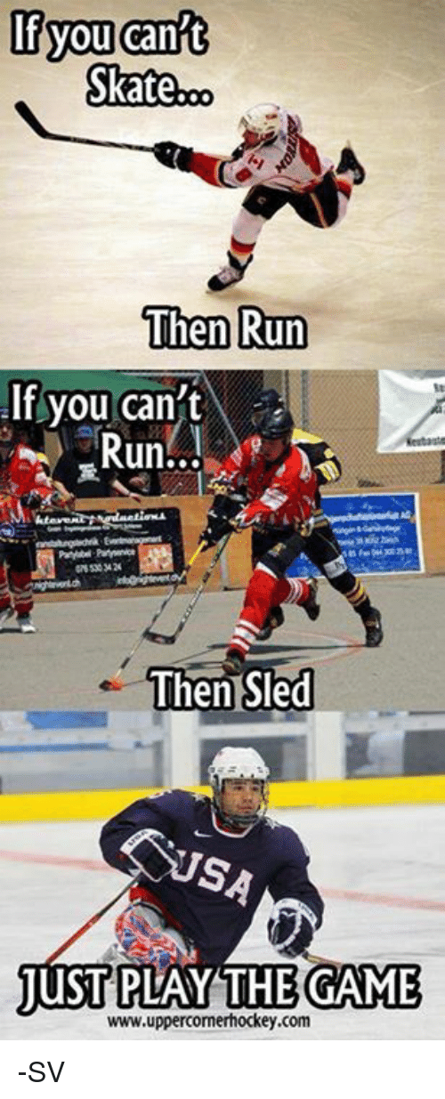 sleds: you can  Skate.co  Then Run  If you can't  Run...  Then Sled  THE GAME  JUST PLAY www.uppercomerhockey.com -SV