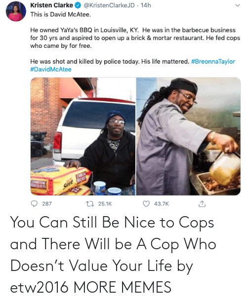 Nice: You Can Still Be Nice to Cops and There Will be A Cop Who Doesn't Value Your Life by etw2016 MORE MEMES